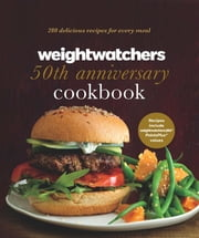 Weight Watchers 50th Anniversary Cookbook - 280 Delicious Recipes for Every Meal ebook by Weight Watchers