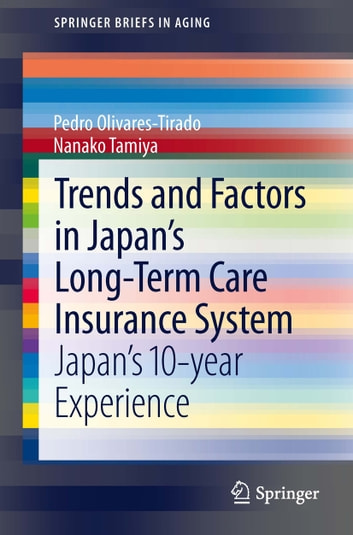 Trends and Factors in Japan's Long-Term Care Insurance System - Japan's 10-year Experience ebook by Pedro Olivares-Tirado,Nanako Tamiya