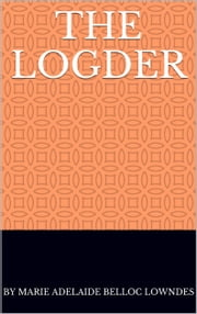 The Logder ebook by by Marie Adelaide Belloc Lowndes