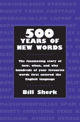 500 Years of New Words - the fascinating story of how, when, and why these words first entered the English language ebook by Bill Sherk