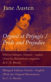 Orgueil et Préjugés / Pride and Prejudice - Edition bilingue: français - anglais (Avec les illustrations originales de C. E. Brock) / Bilingual Edition: French - English (With the Original Illustrations by C. E. Brock) ebook by Jane Austen, C.E.  Brock, Eloïse  Perks