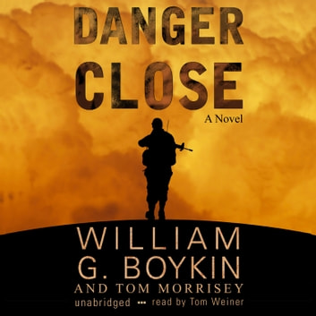 Danger Close audiobook by William G. Boykin,Tom Morrisey