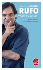 Oedipe toi-même ! eBook by Marcel Rufo