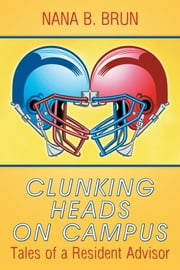 Clunking Heads on Campus - Tales of a Resident Advisor ebook by Nana B. Brun