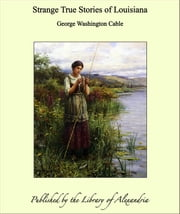 Strange True Stories of Louisiana ebook by George Washington Cable