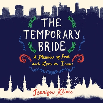 The Temporary Bride - A Memoir of Love and Food in Iran audiobook by Jennifer Klinec
