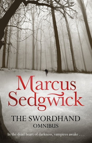 The Swordhand Omnibus (2-in-1) - My Swordhand is Singing/The Kiss of Death ebook by Marcus Sedgwick