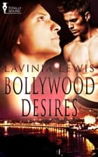 Bollywood Desires ebook by Lavinia Lewis