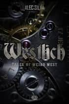 Westlich: Tales of Weird West ebook by Alec Silva