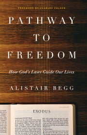 Pathway to Freedom - How God's Laws Guide Our Lives ebook by Alistair Begg,Charles Colson