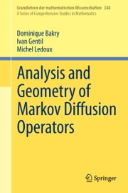 Analysis and Geometry of Markov Diffusion Operators ebook by Dominique Bakry,Ivan Gentil,Michel Ledoux