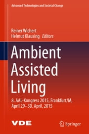 Ambient Assisted Living - 8. AAL-Kongress 2015,Frankfurt/M, April 29-30. April, 2015 ebook by Reiner Wichert,Helmut Klausing