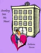 Sneaking Into His Heart ebook by Catherine Carson