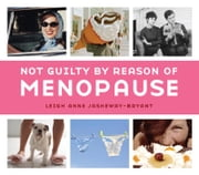 Not Guilty by Reason of Menopause ebook by Leigh Anne Jasheway-Bryant