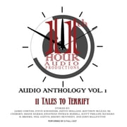 11th Hour Audio Productions Audio Anthology, Vol. 1 - 11 Tales to Terrify audiobook by James Comtois, Steve Schneider, Justin Mullane,...