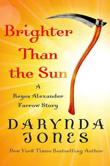 Brighter Than the Sun - A Reyes Alexander Farrow Story ebook by Darynda Jones