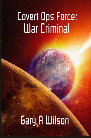 War Criminal - Covert Ops Force, #2 ebook by Gary Wilson