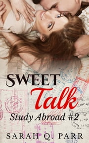 Sweet Talk (Contemporary Erotic Romance) - Study Abroad, #2 ebook by Sarah Q. Parr