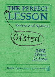 The Perfect Ofsted Lesson - revised and updated ebook by Jackie Beere,Ian Gilbert