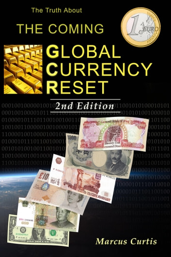 The Truth About The Coming Global Currency Reset 2nd Edition ebook by Marcus Curtis