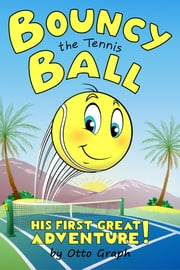 Bouncy the Tennis Ball ebook by Otto Graph, Carlos Valenti