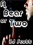 A Bear or Two ebook by BJ Scott
