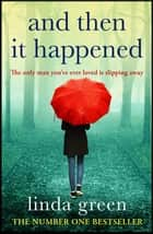 And Then It Happened - An Unforgettable Story That Will Stay With You, From The No 1 Bestselling Author ebook by Linda Green