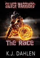 The Race - Silver Warriors, #6 ebook by Kj Dahlen