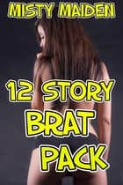 12 story brat pack eBook by Misty Maiden