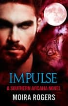 Impulse - Southern Arcana, #5 ebook by Moira Rogers