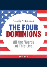 The Four Dominions - All the Words of This Life ebook by George N. Holman