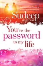 You're the Password to My Life ebook by Sudeep Nagarkar