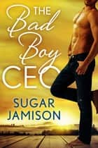 The Bad Boy CEO ebook by Sugar Jamison