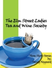 The Elm Street Ladies Tea and Wine Society ebook by Sandie Nygaard