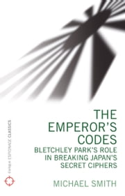 The Emperor's Codes - Bletchley Park's role in breaking Japan's secret cyphers ebook by Michael Smith,Ralph Erskine
