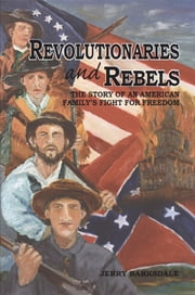 Revolutionaries and Rebels - The Story of an American Family's Fight for Freedom ebook by Jerry R. Barksdale