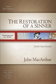 The Restoration of a Sinner - David's Heart Revealed ebook by John F. MacArthur