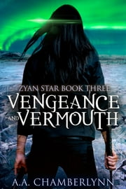 Vengeance and Vermouth ebook by A.A. Chamberlynn