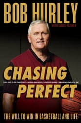 Chasing Perfect - The Will to Win in Basketball and Life ebook by Bob Hurley
