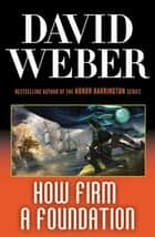 How Firm a Foundation - A Novel in the Safehold Series (#5) ebook by David Weber