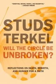 Will the Circle Be Unbroken? - Reflections on Death, Rebirth, and Hunger for a Faith ebook by Studs Terkel,Jane Gross