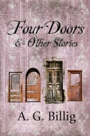 Four Doors and Other Stories ebook by A. G. Billig