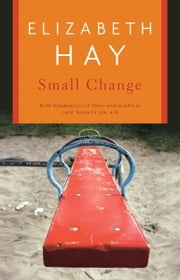 Small Change ebook by Elizabeth Hay