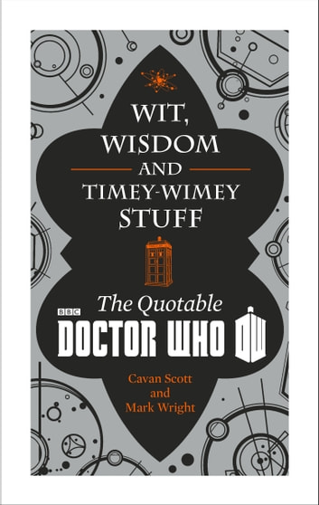 Doctor Who: Wit, Wisdom and Timey Wimey Stuff – The Quotable Doctor Who ebook by Cavan Scott,Mark Wright