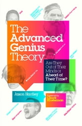 The Advanced Genius Theory - Are They Out of Their Minds or Ahead of Their Time? ebook by Jason Hartley