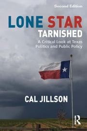 Lone Star Tarnished - A Critical Look at Texas Politics and Public Policy ebook by Cal Jillson