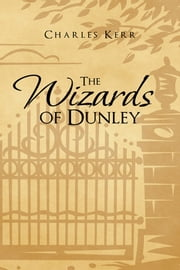 The Wizards of Dunley ebook by Charles Kerr