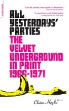 All Yesterdays' Parties - The Velvet Underground in Print, 1966-1971 ebook by Clinton Heylin