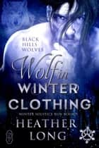 Wolf in Winter Clothing (Winter Solstice Run) ebook by Heather Long