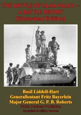 THE BATTLE OF ALAM HALFA - A BATTLE REPORT [Illustrated Edition] ebook by Generalleutant Fritz Bayerlein a.D.,Major General G. P. B. Roberts C.B. D.S.O. M.C.